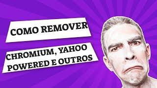Como Remover Programas Maliciosos do Seu PC | REMOVER O CHROMIUM, YAHOO POWERED, E OUTROS!