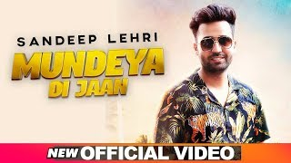 Mundeya Di Jaan (Official Video) | Sandeep Lehri | Bloody Beat | Latest Punjabi Songs 2019