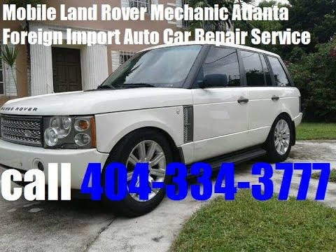 Mobile LandRover Mechanic Atlanta Foreign Auto Car Repair Service | PrePurchase Vehicle Inspection