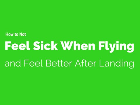 How to not feel sick when flying and feel better after landing