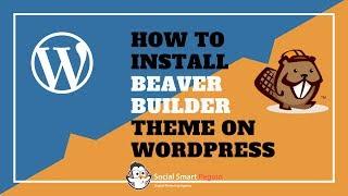 How To InstallBeaver BuilderTheme On Wordpress