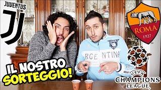 I Nostri SORTEGGI Di CHAMPIONS LEAGUE! [AS ROMA - JUVENTUS]