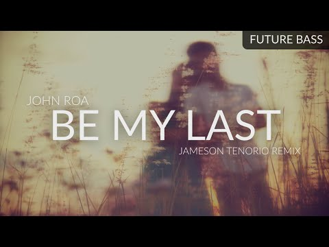 John Roa - Be My Last (Jameson Tenorio Remix)