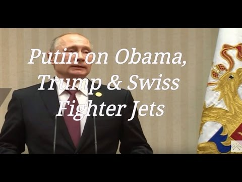 Putin on Obama, Trump & Swiss Fighter Jets