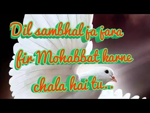 Dil sambhal ja jara fir mohabbat karne chala hai tu song