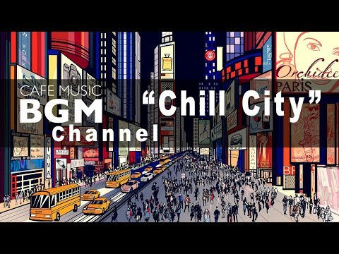 "Cafe  BGM channel - NEW SONG ""Chill City"""