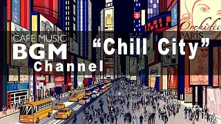 """Cafe Music BGM channel - NEW SONG """"Chill City"""""""