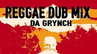 Reggae Dub Mix 2019 - Reggae Roots & Dub - Da Grynch