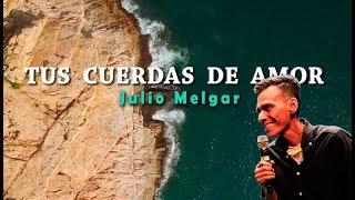 Cuerdas de Amor - Julio Melgar (Letra)