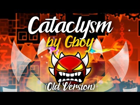 """""""CATACLYSM"""" (Old Version) [EXTREME DEMON] by Gboy 