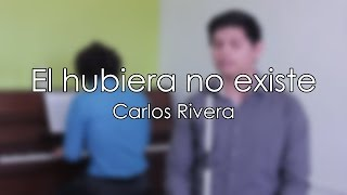 Gambar cover Carlos Rivera - El hubiera no existe | Cover by Ludvik Naín ft Irving Scott