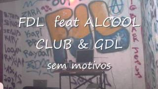 FDL feat alcool club & GDL- sem motivos