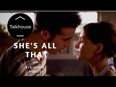 SHE'S ALL THAT and the Power of Transformation – Kentucker Audley