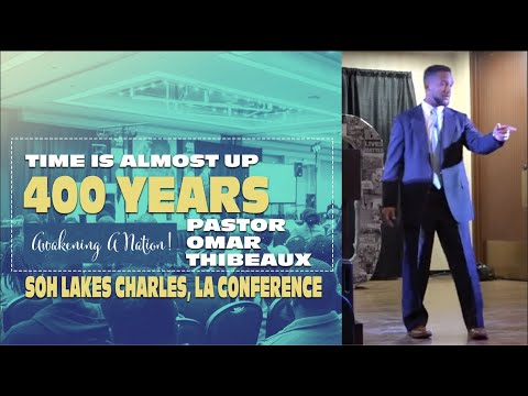 """""""400 Years."""" (Time Is Almost Up!) SOH Conference Lake Charles, LA LIVE Recording"""