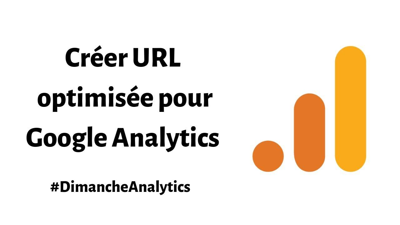 Comment Creer Une Url De Suivi Optimisee Pour Google Analytics Youtube