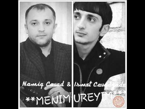 Namiq Cavad ft Ismet Cavadzade Menim Ureyim 2015 Yeni