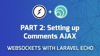 Websockets in Laravel - Part 2: Setting up Comments API & AJAX