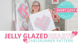 Free Pattern: Jelly Glazed Hearts Tablerunner | Shortcut Quilt Series | Fat Quarter Shop