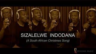 SIZALELWE INDODANA - A South African Christmas Song