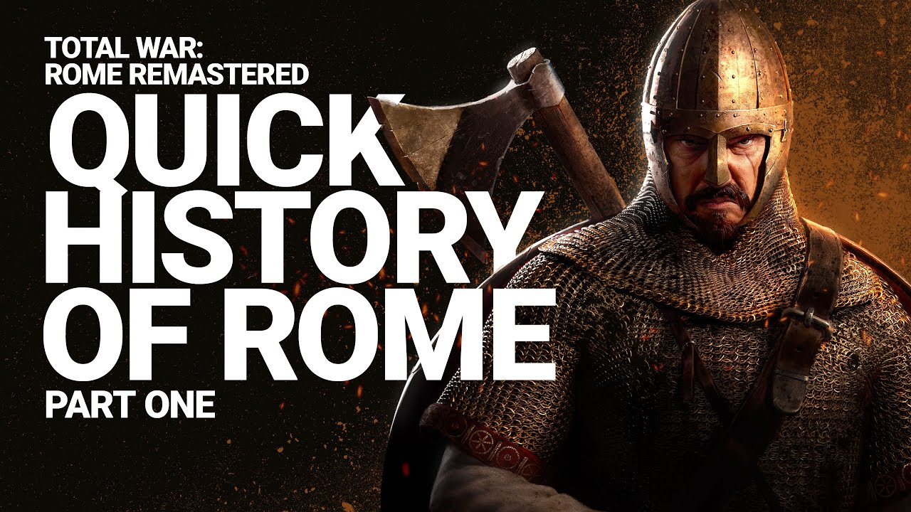 Total War: ROME REMASTERED - Quick History of Rome, Part 1