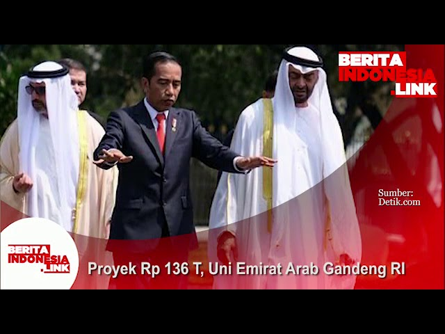 Proyek Rp 136 Triliun, Uni Emirat Arab gandeng Republik Indonesia.