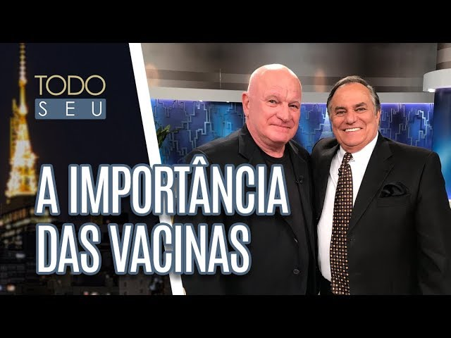 A Importância das Vacinas - Todo Seu (07/03/19)