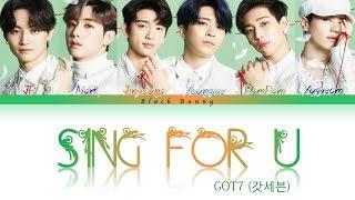 GOT7 (갓세븐) - Sing For U (Color Coded Lyrics Kan/Rom/Eng/歌詞)