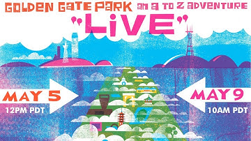 Golden Gate Park, an A to Z Adventure LIVE! (May 5, 12PM PDT)