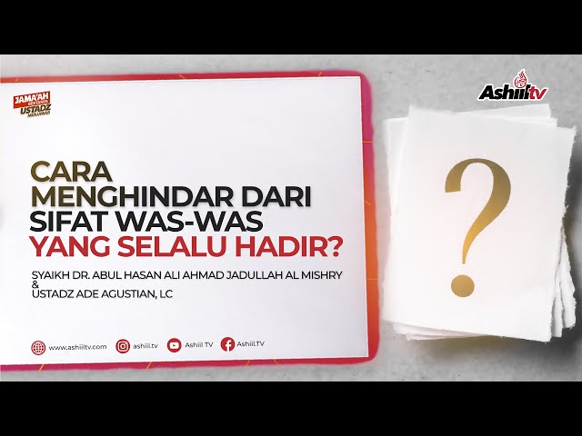 Cara Menghindari Dari Sifat Was-Was - Syaikh Dr. Abul Hasan Ali Ahmad Jadullah Al Mishry