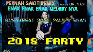 DJ PERNAH SAKIT REMIX (ENAK ENAK ENAK MELODY NYA) 2018 FARTY