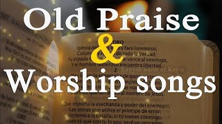 Eternal old Praise songs - 2 Hours Non Stop - Best Worship Songs All Time