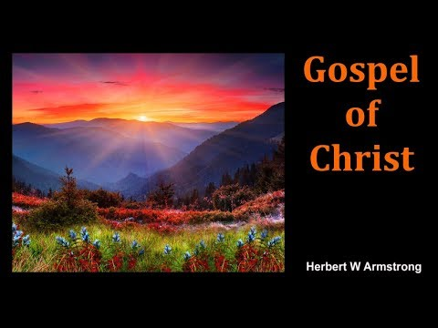 Gospel of Christ - Herbert W Armstrong