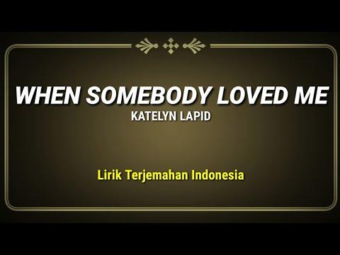 when-somebody-loved-me---katelyn-lapid-(-lirik-terjemahan-indonesia-)