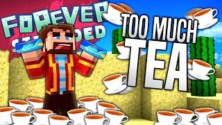 Minecraft - TOO MUCH TEA - Forever Stranded #30