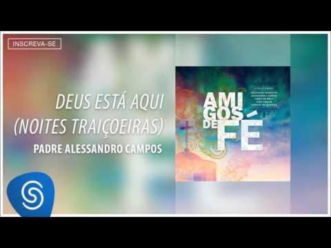 Padre Alessandro Campos - Deus Está Aqui (Noites Traiçoeiras) (Álbum Amigos de Fé) [Áudio Oficial]