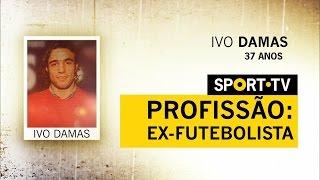 PROFISSÃO: EX-FUTEBOLISTA - IVO DAMAS   SPORT TV