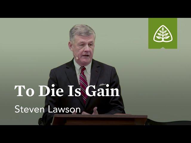 Steven Lawson: To Die Is Gain