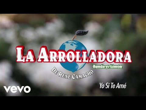 La Arrolladora Banda El Limón De René Camacho - Yo Sí Te Amé (Lyric Video)