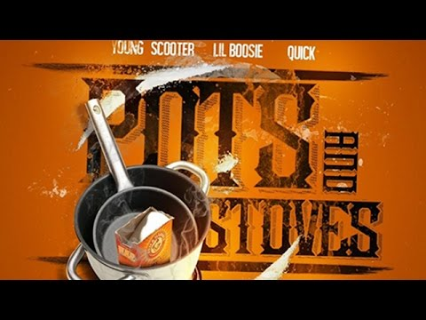 Young Scooter - Pots & Stoves ft. Lil Boosie & Quick
