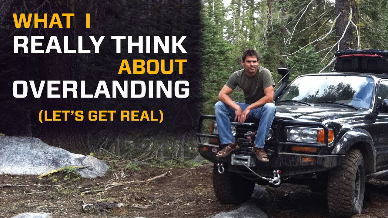 What I really Think about Overlanding   Let's Get Real