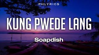 Soapdish | Kung pwede lang | Lyrics