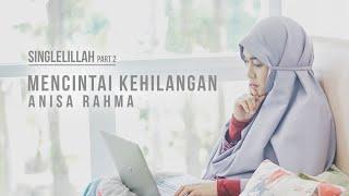 Anisa Rahma - Mencintai Kehilangan || #Singlelillah Part 2