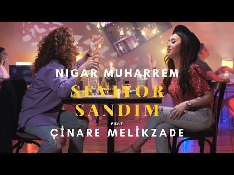 Seviyor Sandım - Nigar Muharrem Ft. Çınare Melikzade