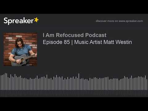 Episode 85 | Music Artist Matt Westin