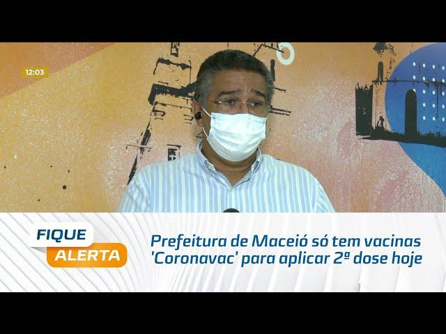 Prefeitura de Maceió diz que só tem vacinas 'Coronavac' para aplicar 2ª dose hoje