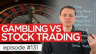 Ep 131: Gambling vs Stock Trading / Investing (Similarities / Differences)