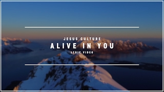 JESUS CULTURE - Alive In You (Lyric Video)