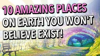 10 amazing places on earth you won t believe exist