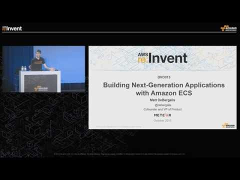 AWS re:Invent 2015 | (DVO313) Building Next-Generation Applications with Amazon ECS