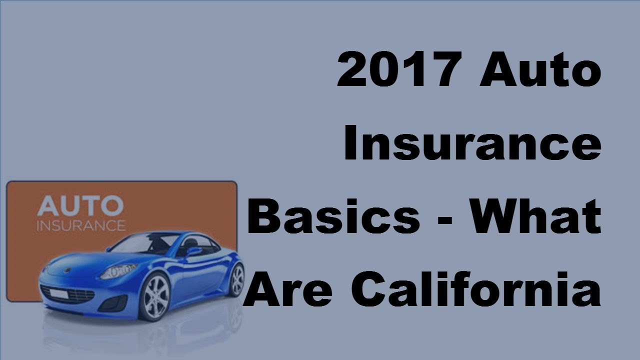 2017 Auto Insurance Basics What Are California Auto Insurance